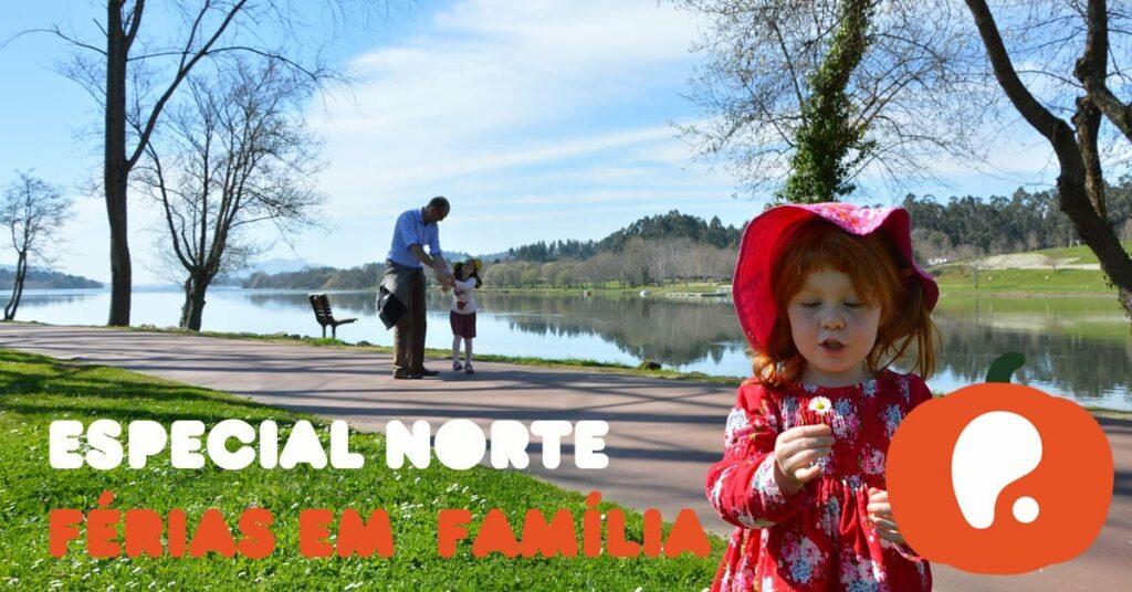 Especial Férias em família no norte de Portugal