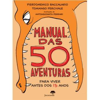 Livro Manual das 50 Aventuras Para Viver Antes dos 13 Anos para crianças