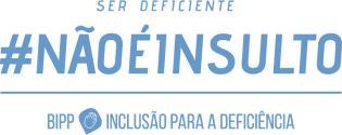 Deficiente #NÃOÉINSULTO Nova campanha pela inclusão diferenca