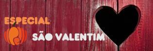 Especial Dia São Valentim