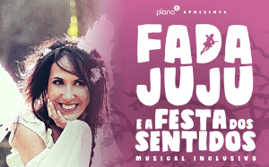 Fada Juju e a Festa dos Sentidos Musical Inclusivo