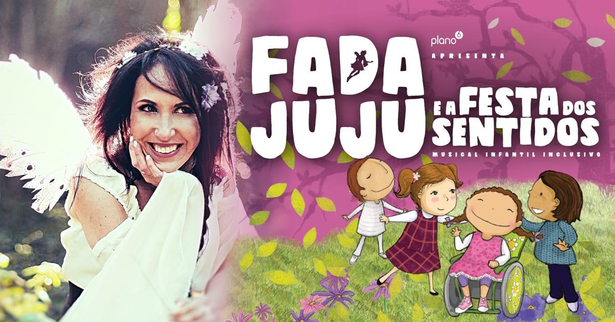 Fada Juju e a Festa dos Sentidos – Musical amigo da Inclusão