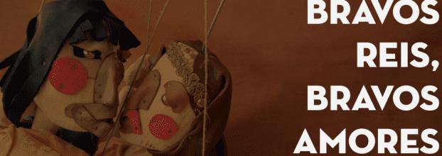 Bravos Reis, Bravos Amores - Teatro de Marionetas