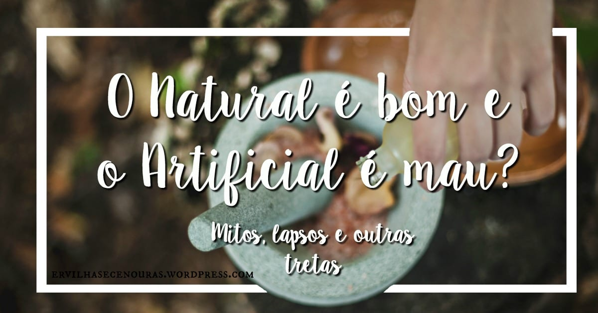 O Natural é bom e o Artificial é mau?