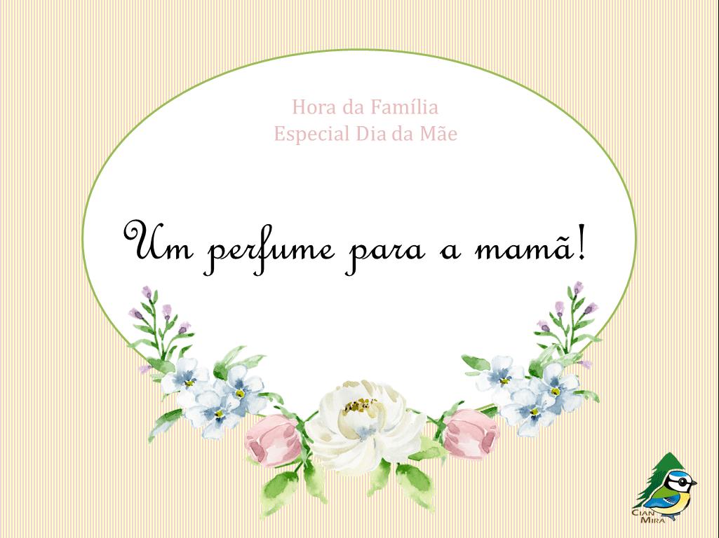 Um perfume para a mamã!