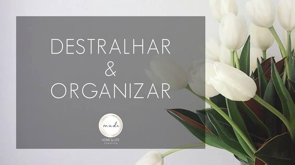 Destralhar e Organizar
