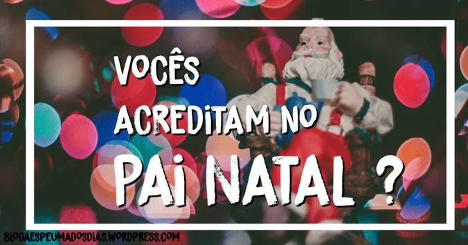 Vocês acreditam no Pai Natal?