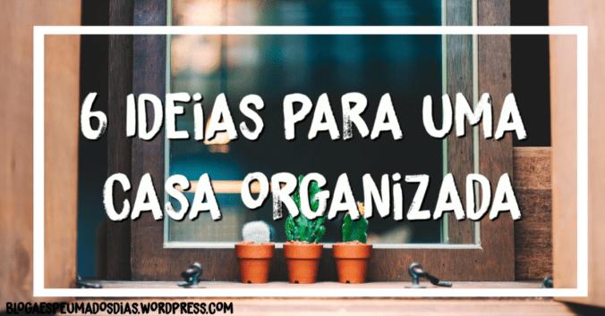 6 ideias para uma casa organizada