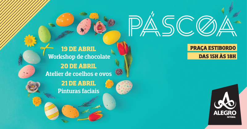 Celebre a Páscoa no Alegro Setúbal