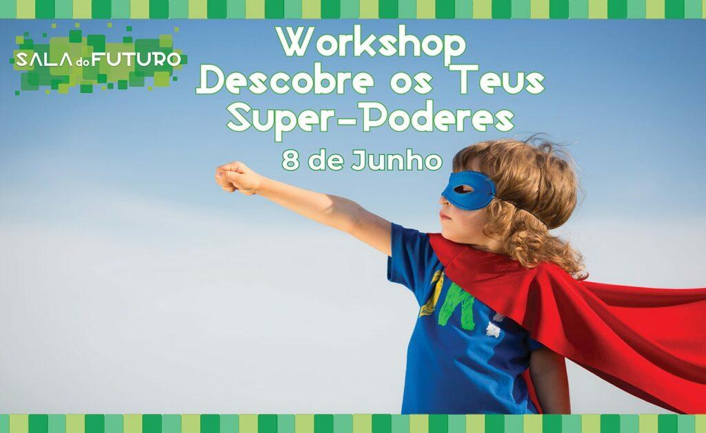 """Workshop """" Descobre os teus Super-Poderes!"""""""