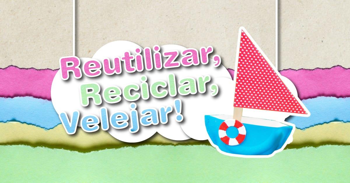 Reutilizar, Reciclar, Velejar!