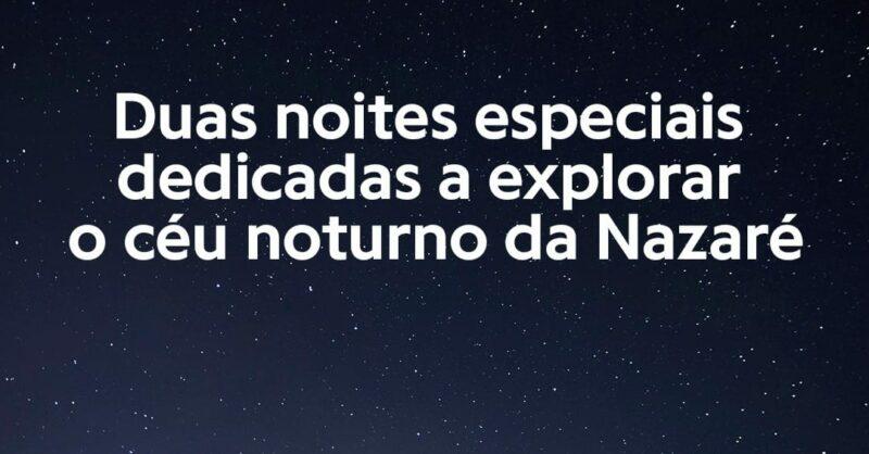 Ohai Nazaré e Dark Sky® Alqueva: o céu noturno da Nazaré