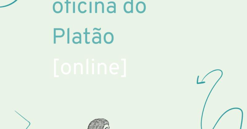 Oficina do Platão: uma oficina [online] para filosofar