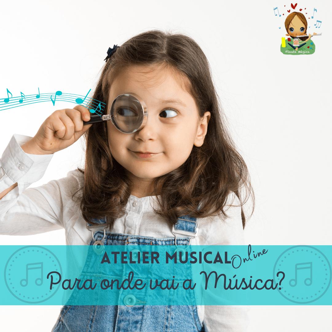 """Atelier Musical """"Para onde vai a Música?"""" – 3 aos 10 anos"""